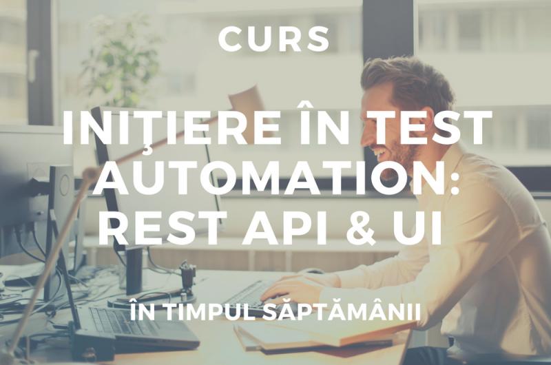 Iniţiere în Test Automation: <br />Rest API & UI